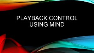 PLAYBACK CONTROL USING MIND MIND WAVE CONTROLLER Mind