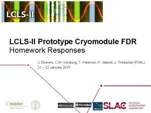 LCLSII Prototype Cryomodule FDR Homework Responses J Blowers