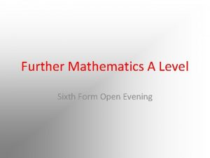Further Mathematics A Level Sixth Form Open Evening