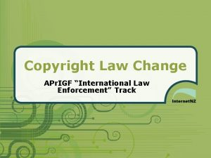 Copyright Law Change APr IGF International Law Enforcement