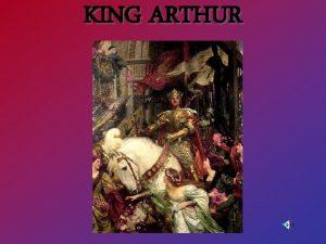 KING ARTHUR INTRODUCING KING ARTHUR Historical Arthur Literary