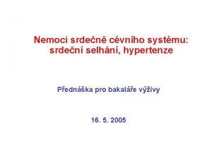 Nemoci srden cvnho systmu srden selhn hypertenze Pednka