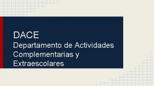 DACE Departamento de Actividades Complementarias y Extraescolares Actividades