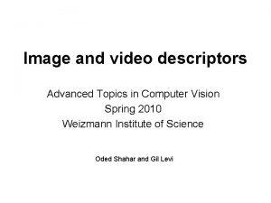 Image and video descriptors Advanced Topics in Computer