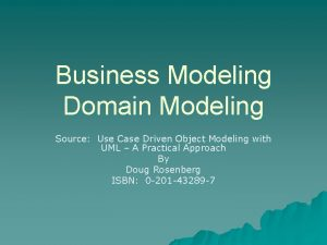 Business Modeling Domain Modeling Source Use Case Driven