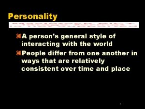 Personality z A persons general style of interacting