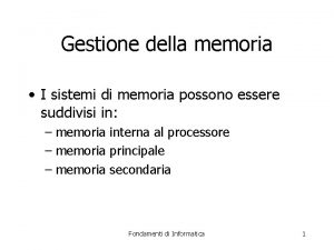 Gestione della memoria I sistemi di memoria possono