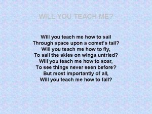 WILL YOU TEACH ME Will you teach me