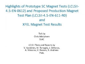 Highlights of Prototype SC Magnet Tests LCLSII 4