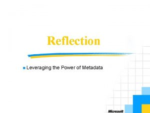 Reflection n Leveraging the Power of Metadata Objectives