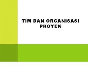 TIM DAN ORGANISASI PROYEK TIM PROYEK TIM PROYEK