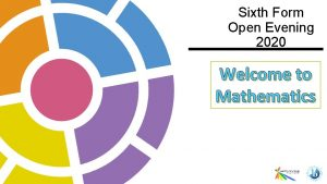 Sixth Form Open Evening 2020 Welcome to Mathematics