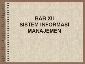 BAB XII SISTEM INFORMASI MANAJEMEN SISTEM INFORMASI MANAJEMEN