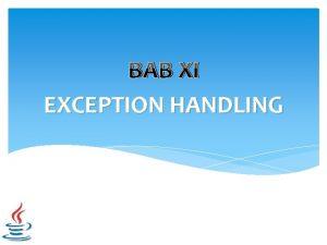BAB XI EXCEPTION HANDLING Apa itu Exception Exception