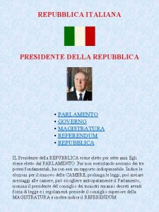 REPUBBLICA ITALIANA PRESIDENTE DELLA REPUBBLICA PARLAMENTO GOVERNO MAGISTRATURA