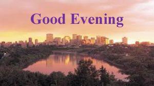 Good Evening Good Afternoon Good Afternoon Good Evening