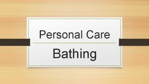 Personal Care Bathing Personal Care Personal hygiene includes