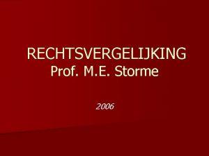 RECHTSVERGELIJKING Prof M E Storme 2006 OVERZICHT VAN