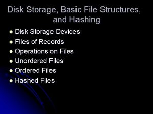 Disk Storage Basic File Structures and Hashing Disk