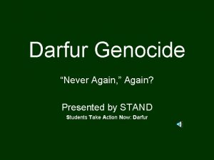 Darfur Genocide Never Again Again Presented by STAND