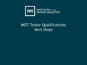 MOT Tester Qualifications Next Steps Next Steps Next