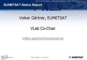 EUMETSAT Status Report Volker Grtner EUMETSAT VLab CoChair