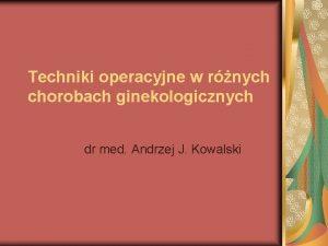Techniki operacyjne w rnych chorobach ginekologicznych dr med