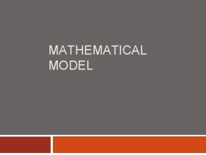 MATHEMATICAL MODEL Mathematical Model Mathematical Model Mathematical Model