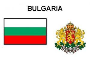 BULGARIA La Repubblica della Bulgaria Una Repubblica parlamentare