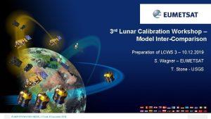 3 rd Lunar Calibration Workshop Model InterComparison Preparation