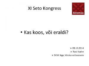 XI Seto Kongress Kas koos vi eraldi 09