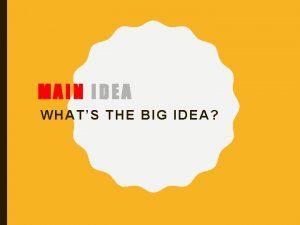 MAIN IDEA WHATS THE BIG IDEA Bellwork In