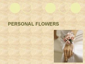 PERSONAL FLOWERS Personal flowers l Personal flowers collectively