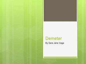Demeter By Sara Jane Gage Demeter is goddess