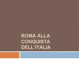 ROMA ALLA CONQUISTA DELLITALIA Alla nascita della repubblica