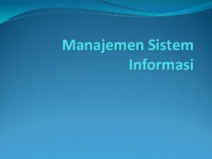 Manajemen Sistem Informasi SISTEM INFORMASI BERBASIS KOMPUTER Sistem