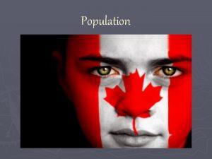 Population Learning Goals understand demography understand analyze and