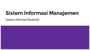 Sistem Informasi Manajemen Sistem Informasi Eksekutif Pengertian Sistem