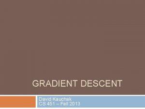 GRADIENT DESCENT David Kauchak CS 451 Fall 2013