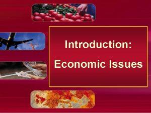 Introduction Economic Issues The Economic Problem Economic problems