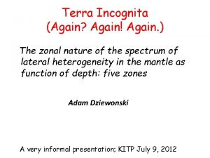 Terra Incognita Again Again Again The zonal nature