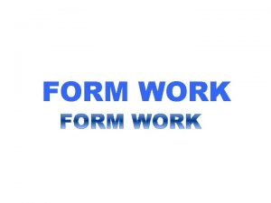 FORM WORK FORM WORK CENTRING AND SHUTTERING Form