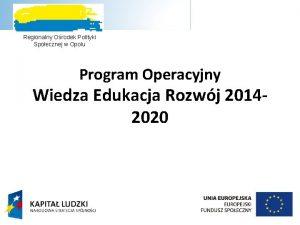 Regionalny Orodek Polityki Spoecznej w Opolu Program Operacyjny