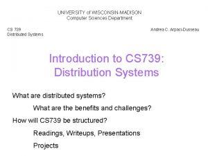 UNIVERSITY of WISCONSINMADISON Computer Sciences Department CS 739