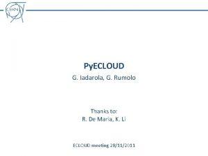 Py ECLOUD G Iadarola G Rumolo Thanks to