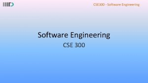CSE 300 Software Engineering CSE 300 CSE 300