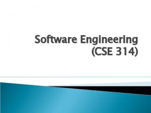 Software Engineering CSE 314 What is software engineering